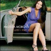 MELISSA MORGAN - UNTIL I MET YOU